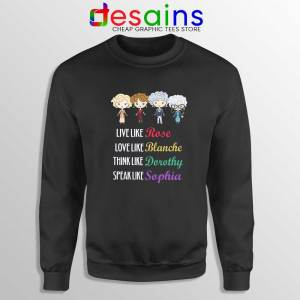 Live Love Think Speak Like Sweatshirt The Golden Girls Sweater S-3XL