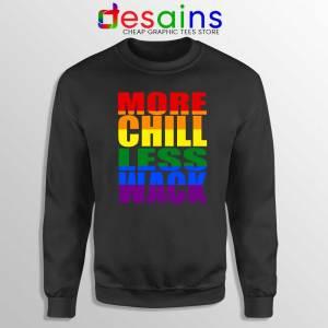 More Chill Less Wack Sweatshirt LGBTQ in Chilliwack Sweater S-3XL