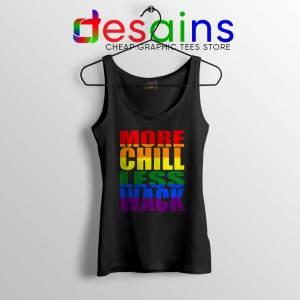 More Chill Less Wack Tank Top LGBTQ in Chilliwack Tank Tops S-3XL