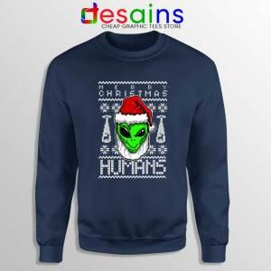 Alien Christmas Navy Sweatshirt Merry Christmas Humans Sweater