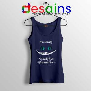 Cheshire Cat Quotes Navy Tank Top i'm not Crazy Tank Tops S-3XL