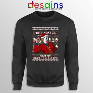 Joker Ugly Christmas Sweatshirt I Hope You Get What You Deserve Sweater