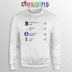 Xxxtentacion Lilpeep Macmiller Avicii White Sweatshirt Why Do Legends Die