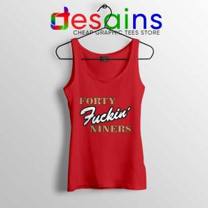 Forty Fuckin Niners Red Tank Top San Francisco 49ers Tops