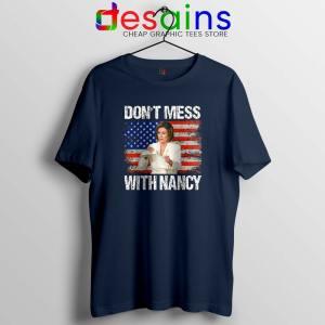 Dont Mess with Nancy Navy Tshirt Nancy vs Trump Tee Shirts