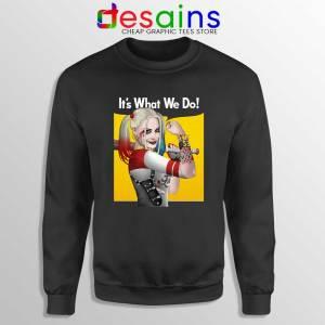 Harley Quinn Birds of Prey Sweatshirt Its What We Do Sweaters S-3XL