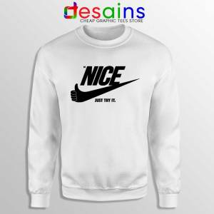 Be Nice Just Try It White Sweatshirt Just Do It Sweaters