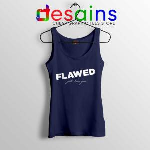 Flawed Just like You Navy Tank Top Perfectly Flawed Quotes Tops