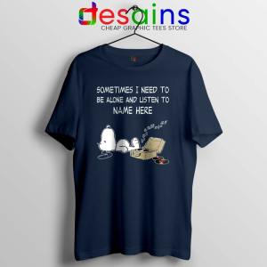 Sometimes I Need To Be Alone And Listen To Snoopy Navy Tshirt