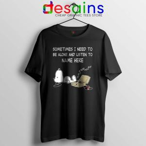 Sometimes I Need To Be Alone And Listen To Snoopy Tshirt FunnyS-3XL