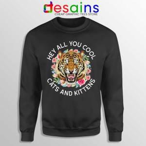 Hey All You Cool Cats and Kittens Sweatshirt Carole Baskin Sweaters