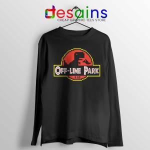 Off Line Park Long Sleeve Tshirt Jurassic Park Funny Tees