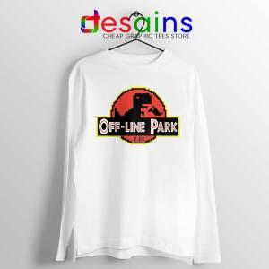 Off Line Park White Long Sleeve Tshirt Jurassic Park Funny Tees
