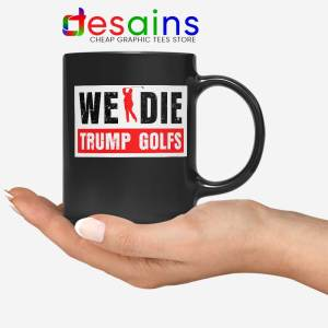 We Die Trump Golfs Black Mug Joe Biden for President Coffee Mugs