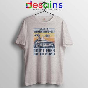 Marty Whatever Happens Sport Grey Tshirt Don't Go to 2020 Tee Shirts