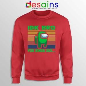 You Kinda Sus Red Sweatshirt IDK Bro Among Us Sweaters