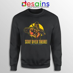 Quote Mortal Kombat 2021 Sweatshirt Stay Over There