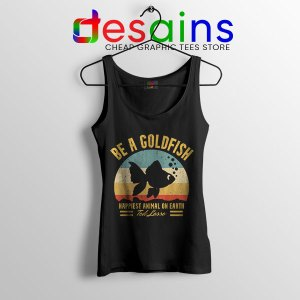 Best Ted Lasso Quote Tank Top Be A Goldfish