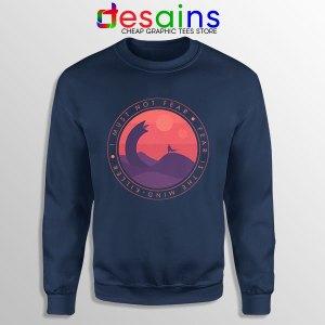 Buy Dune Quotes Fear Navy Sweatshirt I Must Not Fear