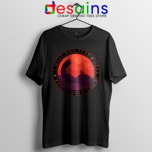 Buy Dune Quotes Fear T Shirt I Must Not Fear