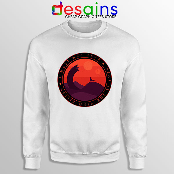 Buy Dune Quotes Fear White Sweatshirt I Must Not Fear