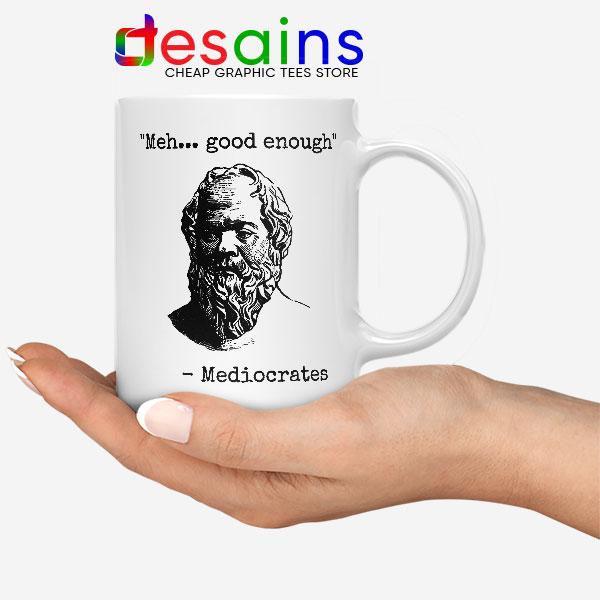 Buy Meh Good Enough Mug Meme Mediocrates