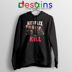 Classic Scary Horror Movie Hoodie Netflix And Kill