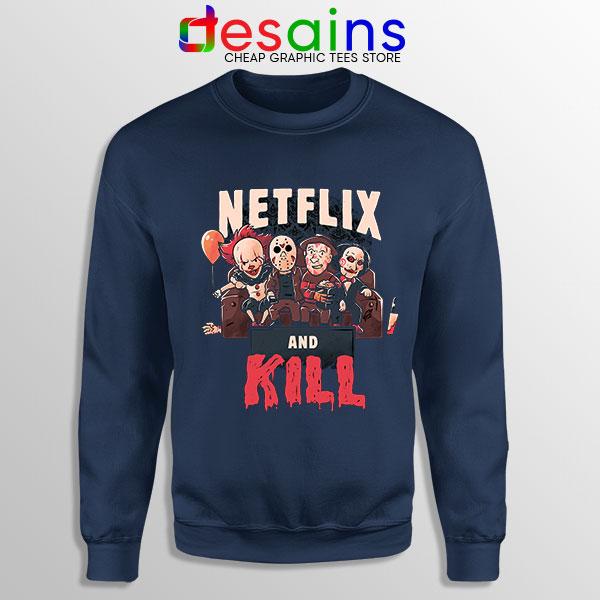 Classic Scary Horror Movie Navy Sweatshirt Netflix And Kill