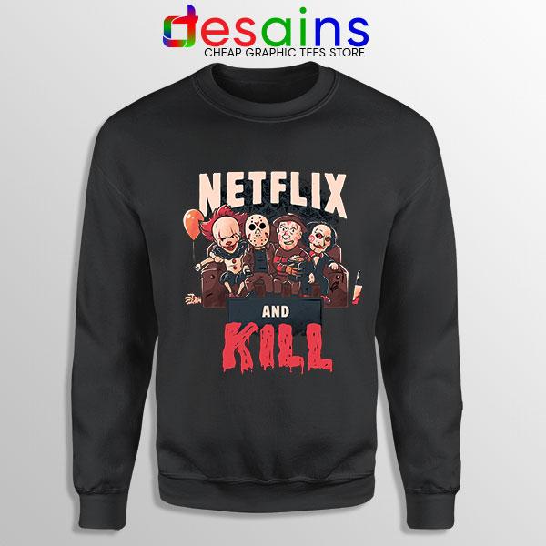 Classic Scary Horror Movie Sweatshirt Netflix And Kill
