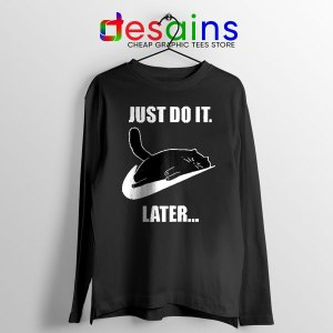 Kitties Meme Just Do It Later Long Sleeve Tee Funny Cats