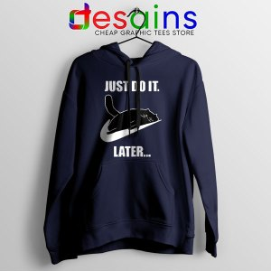 Kitties Meme Just Do It Later Navy Hoodie Funny Cats