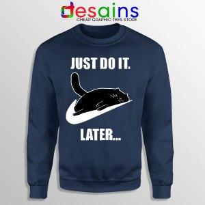 Kitties Meme Just Do It Later Navy Sweatshirt Funny Cats