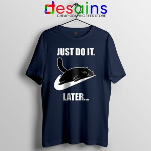 Kitties Meme Just Do It Later Navy Tshirt Funny Cats