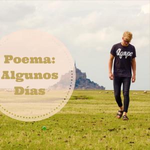 Poema Algunos dias, Some days poem, poema del cielo, poemas cristianos