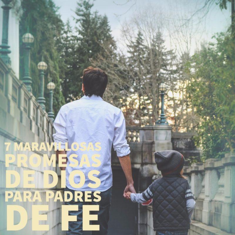 c094fe3443 7 Maravillosas Promesas de Dios para Padres de Fe -