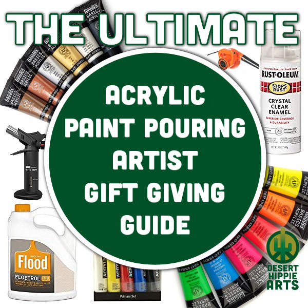 The ULTIMATE acrylic paint pouring gift giving guide desert hippie arts