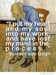 i-put-my-heart-and-soul-into-my-work-and-have-lost-my-mind-in-the-process.-Vincent-Van-Gogh