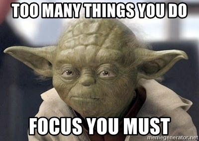 """A picture of Yoda with the text """"Too many things you do. Focus you must."""""""