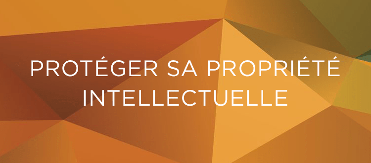 Protéger sa propriété intellectuelle