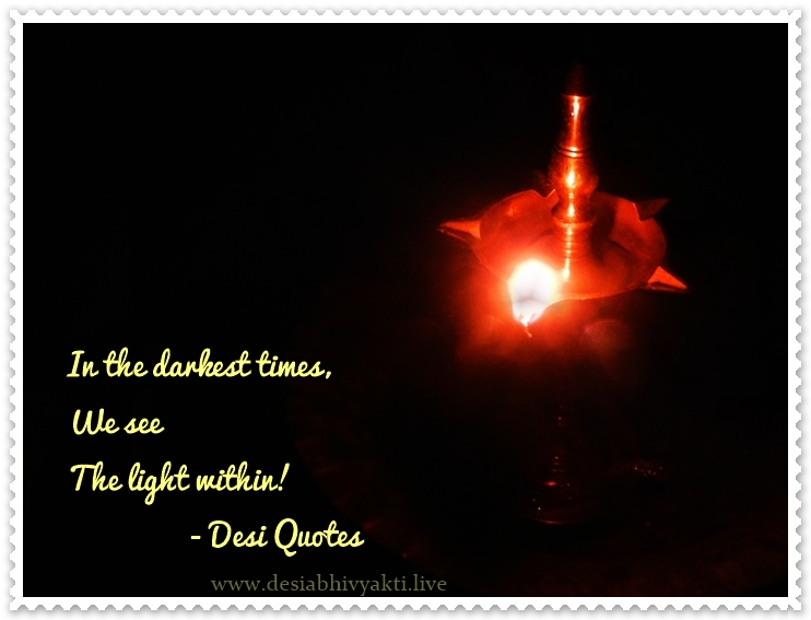 "Seeing The Light Within - ""In the darkest times, We see The light within!"" - Desi Quotes"