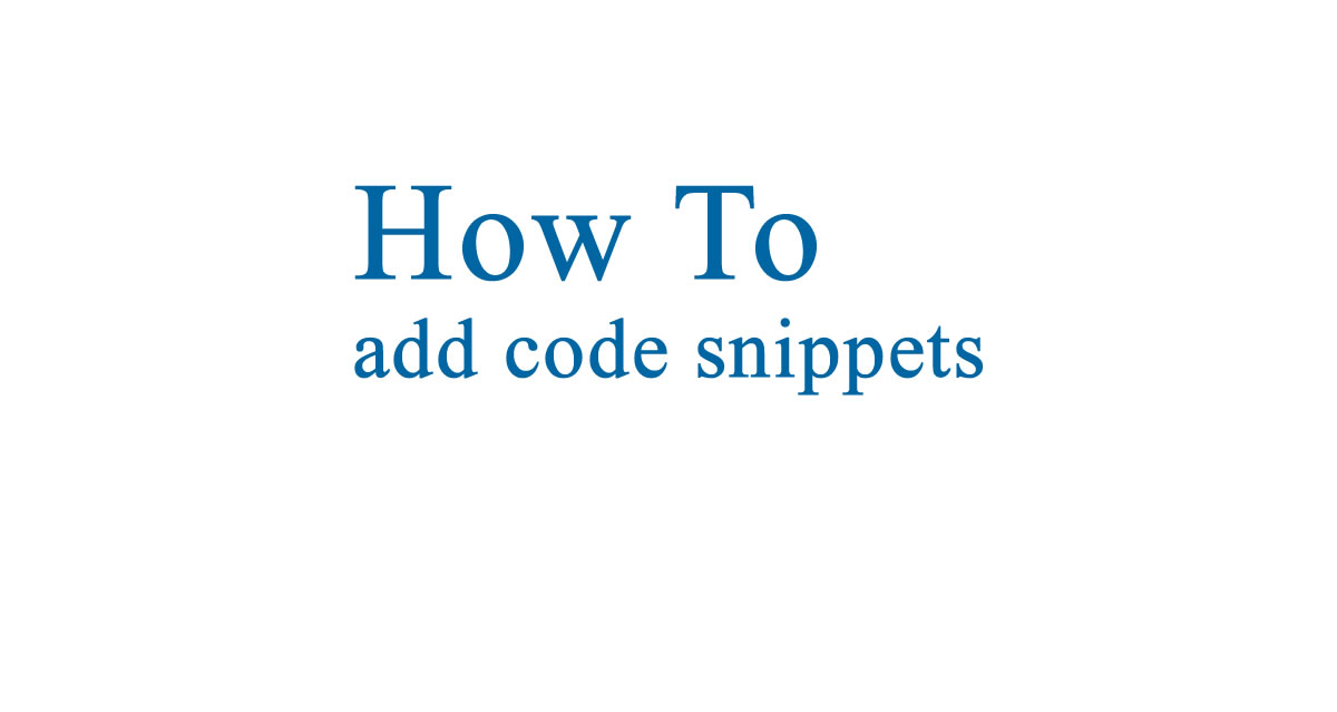 How do I add snippets of code to my site?
