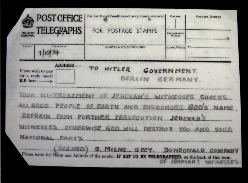 Telegram to Hitler from the Museum at Ireland's Bethel: Your ill-treatment of Jehovah's Witnesses shocks all good people of earth and dishonors God's name. Refrain from further persecution Jehovah's Witnesses otherwise God will destroy you and your national party. Signed S. Milne. Secy. Dundonald Company of Jehovah's Witnesses