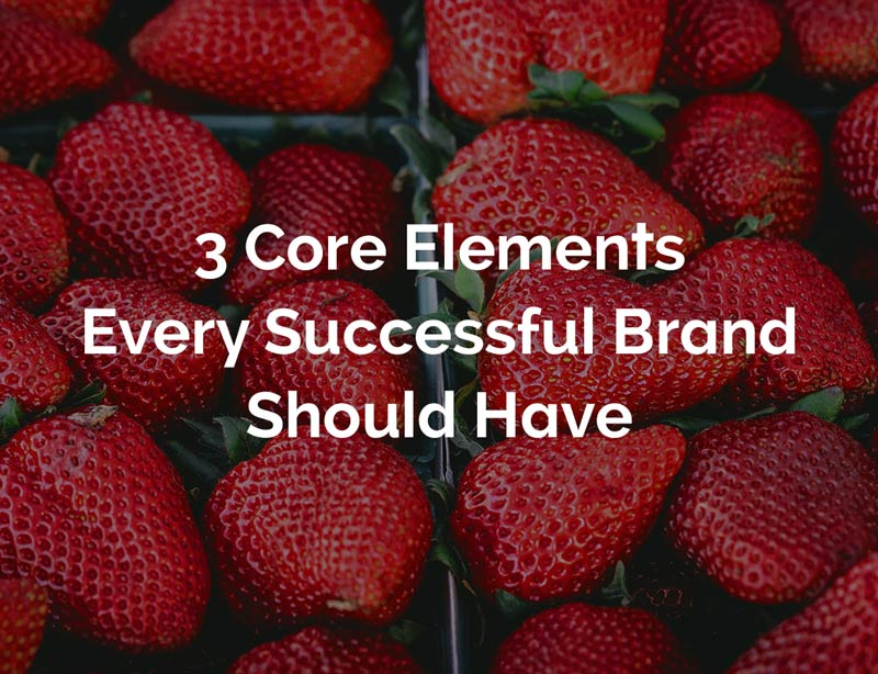 3 Core Elements Every Successful Brand Should Have