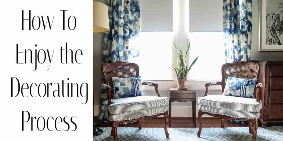 Enjoy the Process of Decorating Your Home