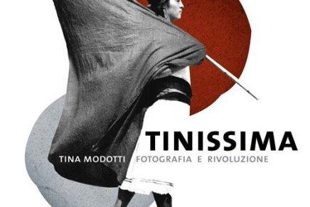Tinissima. Tina Modotti, fotografia e rivoluzione