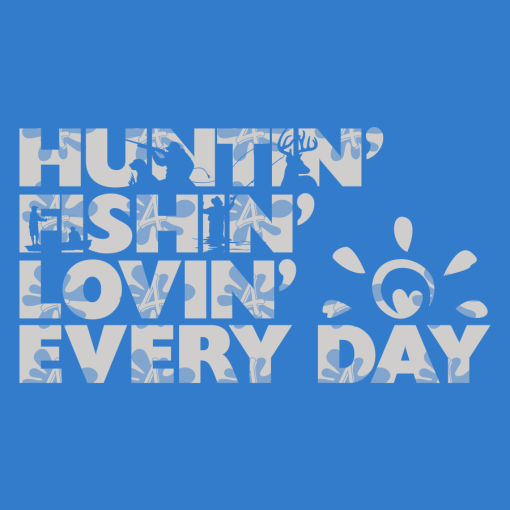 Huntin Fishin Lovin Everyday T Shirt - Hunting Fishing SVG Design