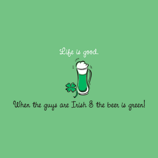 Life Is Good Irish Drinking Shirt Irish Guys & Green Beer T Shirt St Patrick's Day Shirts Design