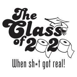 Class of 2020 Pandemic Shirt Design - Shit Got Real Coronavirus Seniors Graduation T Shirt Ready Made Design