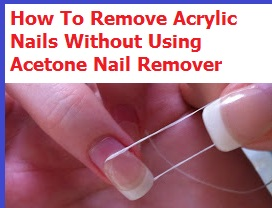 Remove Acrylic Nails Without Acetone How To Take Off