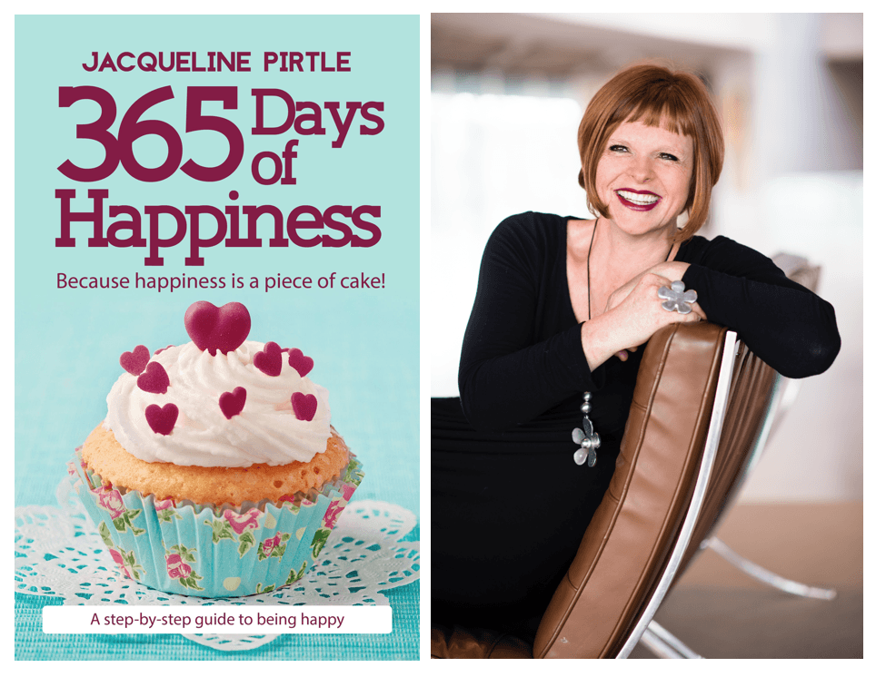 365 Days of Happiness by Jacqueline Pirtle ~ Design the Lifestyle YOU Desire